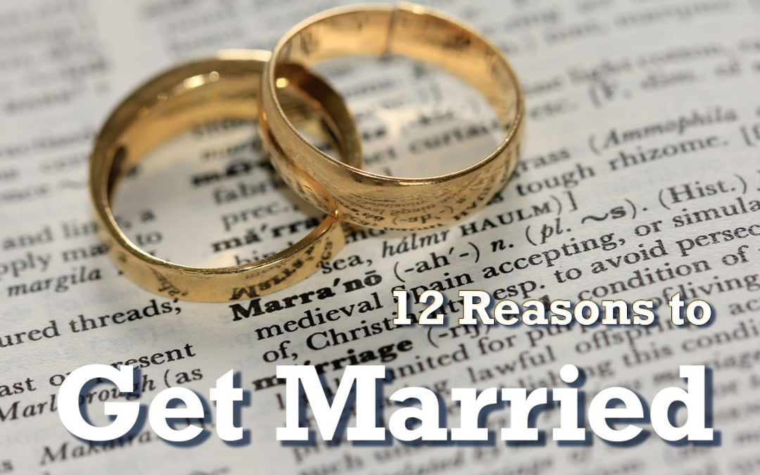 12 Reasons You Should Marry!